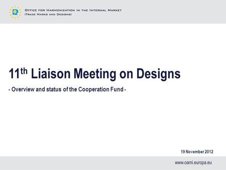 11 th Liaison Meeting on Designs - Overview and status of the Cooperation Fund - 19 November 2012.