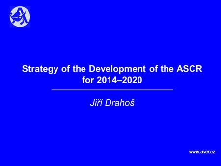 Strategy of the Development of the ASCR for 2014–2020 Jiří Drahoš www.avcr.cz.