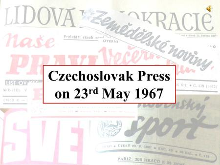 Czechoslovak Press on 23 rd May 1967. The arrival of sahnishah of Iran M. R. P. Árjámeh for an official visit The thirteenth lap of XIII. Peace Race.