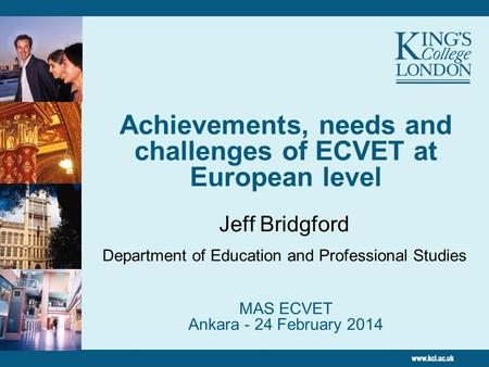 Achievements, needs and challenges of ECVET at European level MAS ECVET Ankara - 24 February 2014 Jeff Bridgford Department of Education and Professional.