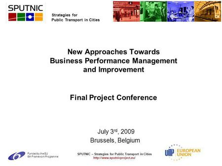 SPUTNIC – Strategies for Public Transport in Cities  Strategies for Public Transport in Cities Funded by the EU 6th Framework.