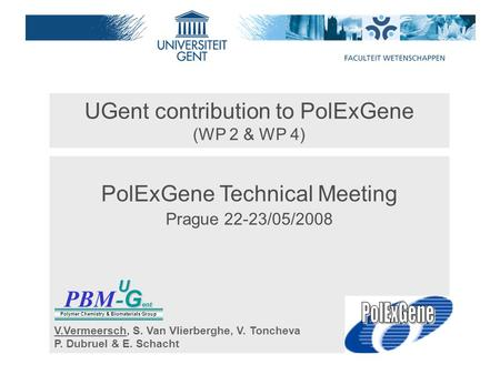 UGent contribution to PolExGene (WP 2 & WP 4) PolExGene Technical Meeting Prague 22-23/05/2008 PBM G ent - G entU Polymer Chemistry & Biomaterials Group.