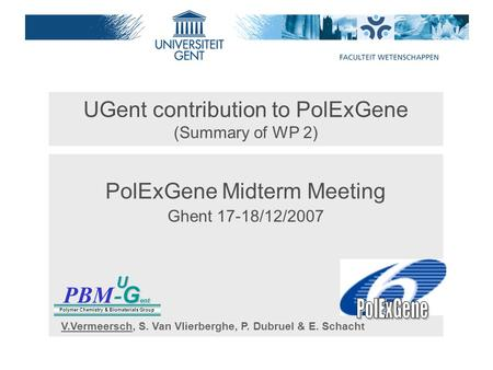 UGent contribution to PolExGene (Summary of WP 2) PolExGene Midterm Meeting Ghent 17-18/12/2007 PBM G ent - G entU Polymer Chemistry & Biomaterials Group.