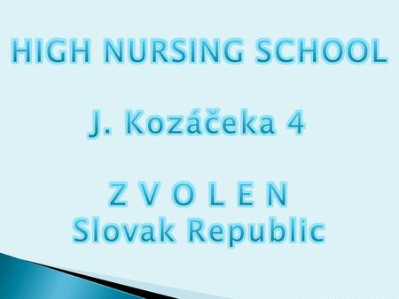  Nurse assistant  Medical orderly  A four year vocational study, finished by school leaving examination in Slovak language, English, Nursing,