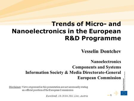 EuroSimE, 18-20.04.2011, Linz, Austria Trends of Micro- and Nanoelectronics in the European R&D Programme Vesselin Dontchev Nanoelectronics Components.