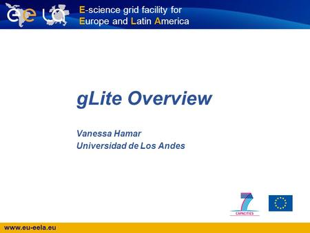 Www.eu-eela.eu E-science grid facility for Europe and Latin America gLite Overview Vanessa Hamar Universidad de Los Andes.
