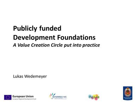 Publicly funded Development Foundations A Value Creation Circle put into practice Lukas Wedemeyer.