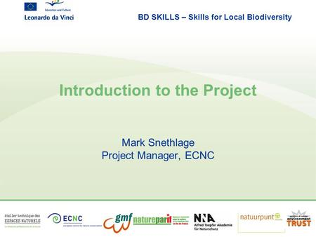 BD SKILLS – Skills for Local Biodiversity Introduction to the Project Mark Snethlage Project Manager, ECNC.