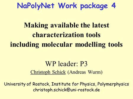 NaPolyNet Work package 4 Making available the latest characterization tools including molecular modelling tools WP leader: P3 Christoph Schick (Andreas.