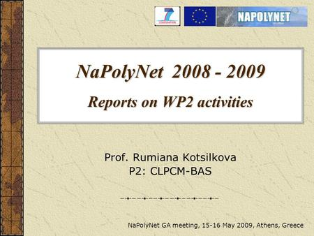 NaPolyNet 2008 - 2009 Reports on WP2 activities Prof. Rumiana Kotsilkova P2: CLPCM-BAS NaPolyNet GA meeting, 15-16 May 2009, Athens, Greece.