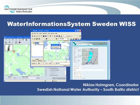 WaterInformationsSystem Sweden WISS Niklas Holmgren, Coordinator Swedish National Water Authority – South Baltic district.