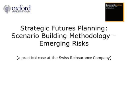 Strategic Futures Planning: Scenario Building Methodology – Emerging Risks (a practical case at the Swiss Reinsurance Company)