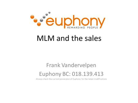 MLM and the sales Frank Vandervelpen Euphony BC: 018.139.413 Always check the current powerplan of Euphony for the latest modifications.