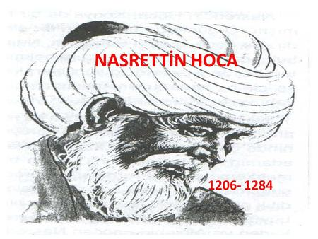 NASRETTİN HOCA 1206- 1284. All nations from west to east love our well-known folk philosopher and great genius of Turkish joke. Everybody adores the.