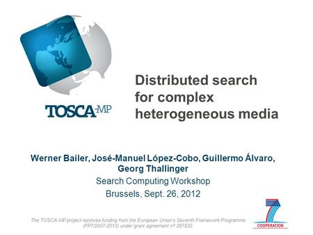 Distributed search for complex heterogeneous media Werner Bailer, José-Manuel López-Cobo, Guillermo Álvaro, Georg Thallinger Search Computing Workshop.