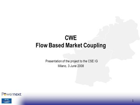 1 CWE Flow Based Market Coupling Presentation of the project to the CSE IG Milano, 3 June 2008.