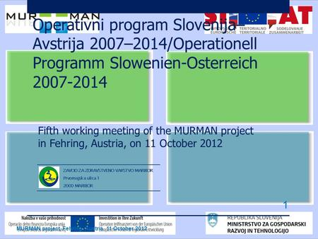 Operativni program Slovenija– Avstrija 2007–2014/Operationell Programm Slowenien-Osterreich 2007-2014 Fifth working meeting of the MURMAN project in Fehring,