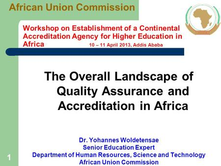 11 Workshop on Establishment of a Continental Accreditation Agency for Higher Education in Africa 10 – 11 April 2013, Addis Ababa The Overall Landscape.