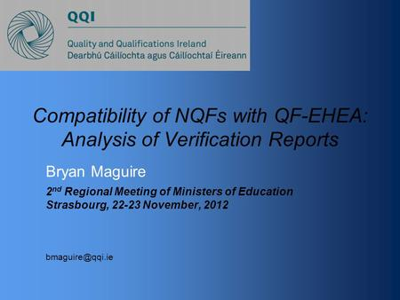 Compatibility of NQFs with QF-EHEA: Analysis of Verification Reports Bryan Maguire 2 nd Regional Meeting of Ministers of Education Strasbourg, 22-23 November,