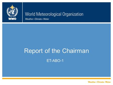 WMO Report of the Chairman ET-ABO-1. WMO History  WMO AMDAR Panel-15  Transfer to WWW GOS  New Governance ET-AIR  ToR, Work Plan, ET-ABO 2 ET-ABO-1.