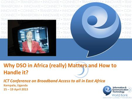 Why DSO in Africa (really) Matters and How to Handle it? ICT Conference on Broadband Access to all in East Africa Kampala, Uganda 15 – 19 April 2013.