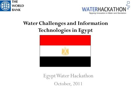 Water Challenges and Information Technologies in Egypt Egypt Water Hackathon October, 2011.