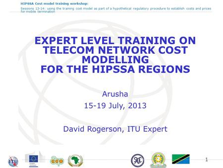 HIPSSA Cost model training workshop: Sessions 13-14: using the training cost model as part of a hypothetical regulatory procedure to establish costs and.