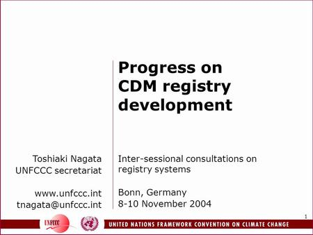1 Toshiaki Nagata UNFCCC secretariat  Progress on CDM registry development Inter-sessional consultations on registry systems.
