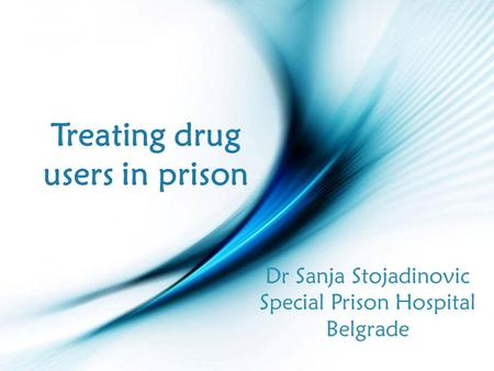 Page 1 Treating drug users in prison Dr Sanja Stojadinovic Special Prison Hospital Belgrade.