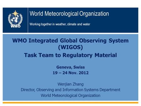 WMO World Meteorological Organization Working together in weather, climate and water WMO Integrated Global Observing System (WIGOS) Task Team to Regulatory.