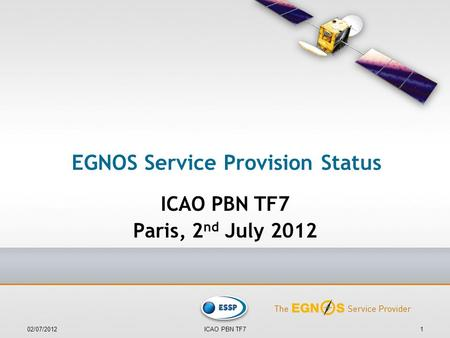 EGNOS Service Provision Status ICAO PBN TF7 Paris, 2 nd July 2012 02/07/20121ICAO PBN TF7.