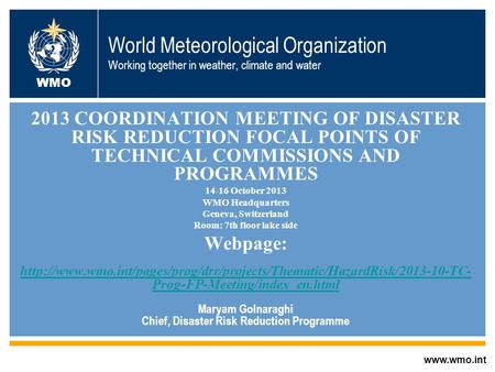 © World Meteorological Organization World Meteorological Organization Working together in weather, climate and water 2013 COORDINATION MEETING OF DISASTER.