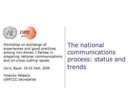 The national communications process: status and trends Workshop on exchange of experiences and good practices among non-Annex I Parties in preparing national.