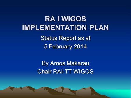 RA I WIGOS IMPLEMENTATION PLAN Status Report as at 5 February 2014 By Amos Makarau Chair RAI-TT WIGOS.