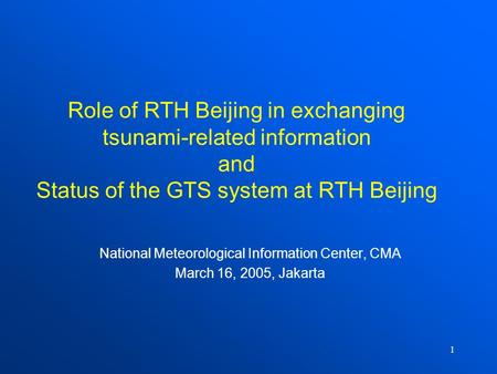 1 Role of RTH Beijing in exchanging tsunami-related information and Status of the GTS system at RTH Beijing National Meteorological Information Center,