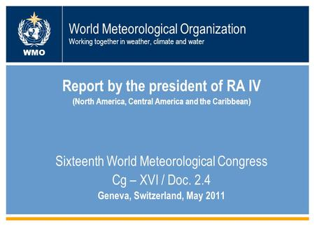World Meteorological Organization Working together in weather, climate and water Report by the president of RA IV (North America, Central America and the.