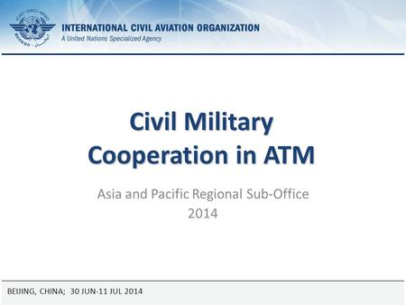 25 August 2014Page 1 Civil Military Cooperation in ATM Asia and Pacific Regional Sub-Office 2014 BEIJING, CHINA; 30 JUN-11 JUL 2014.