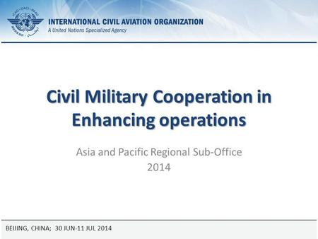 25 August 2014Page 1 Civil Military Cooperation in Enhancing operations Asia and Pacific Regional Sub-Office 2014 BEIJING, CHINA; 30 JUN-11 JUL 2014.