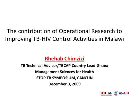 The contribution of Operational Research to Improving TB-HIV Control Activities in Malawi Rhehab Chimzizi TB Technical Advisor/TBCAP Country Lead-Ghana.