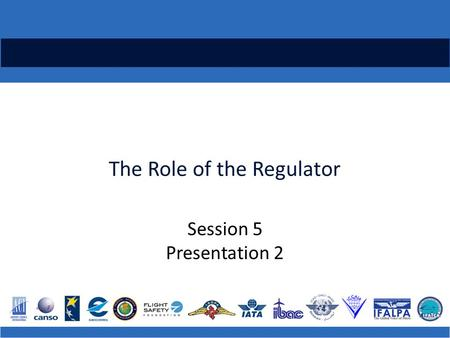 The Role of the Regulator Session 5 Presentation 2.
