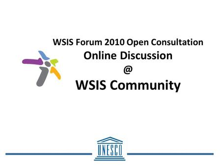 WSIS Forum 2010 Open Consultation Online WSIS Community.