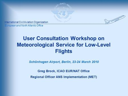 International Civil Aviation Organization European and North Atlantic Office User Consultation Workshop on Meteorological Service for Low-Level Flights.