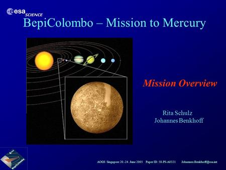 AOGS Singapore 20.-24. June 2005 Paper ID: 58-PS-A0321 BepiColombo – Mission to Mercury Mission Overview Rita Schulz Johannes.