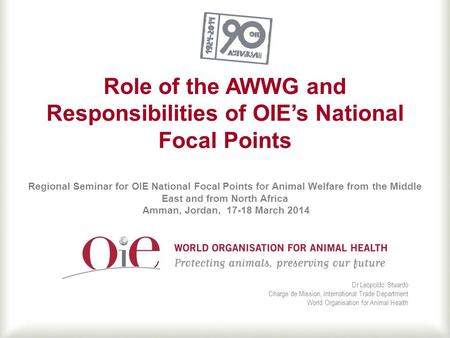 Role of the AWWG and Responsibilities of OIE's National Focal Points Regional Seminar for OIE National Focal Points for Animal Welfare from the Middle.