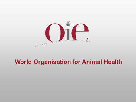 World Organisation for Animal Health. International developments in animal welfare David Wilson Head, International Trade Department OIE 2004 IDF World.