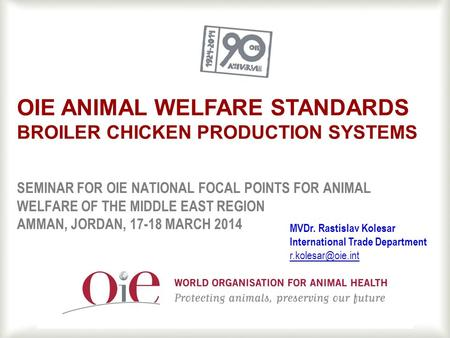 1 SEMINAR FOR OIE NATIONAL FOCAL POINTS FOR ANIMAL WELFARE OF THE MIDDLE EAST REGION AMMAN, JORDAN, 17-18 MARCH 2014 OIE ANIMAL WELFARE STANDARDS BROILER.
