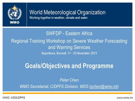 World Meteorological Organization Working together in weather, climate and water SWFDP - Eastern Africa Regional Training Workshop on Severe Weather Forecasting.