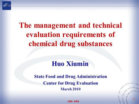 1 The management and technical evaluation requirements of chemical drug substances State Food and Drug Administration Center for Drug Evaluation March.