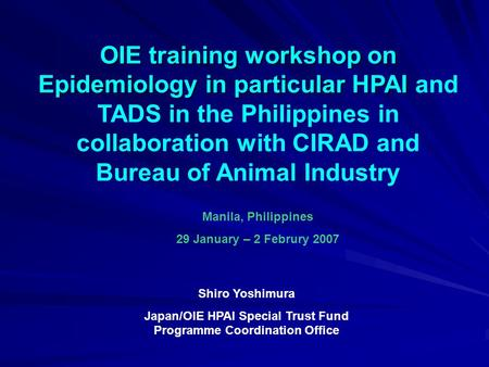 OIE training workshop on Epidemiology in particular HPAI OIE training workshop on Epidemiology in particular HPAI and TADS in the Philippines in collaboration.