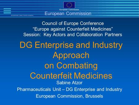 "DG Enterprise and Industry Approach on Combating Counterfeit Medicines Council of Europe Conference ""Europe against Counterfeit Medicines"" Session: Key."